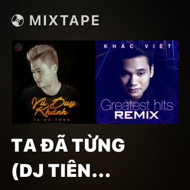 Mixtape Ta Đã Từng (DJ Tiên Moon Remix) - Various Artists