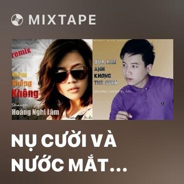 Mixtape Nụ Cười Và Nước Mắt Remix - Various Artists