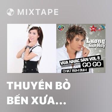 Mixtape Thuyền Bỏ Bến Xưa (Remix)