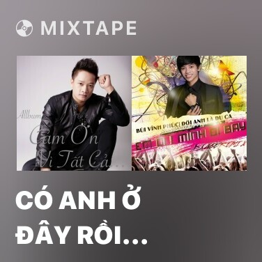 Mixtape Có Anh Ở Đây Rồi (Remix) - Various Artists