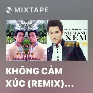 Mixtape Không Cảm Xúc (Remix) (Cover) - Various Artists