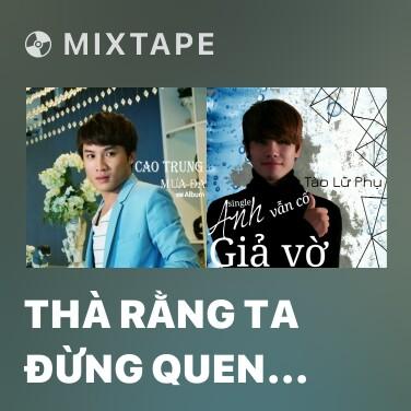 Mixtape Thà Rằng Ta Đừng Quen Nhau - Various Artists