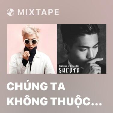 Mixtape Chúng Ta Không Thuộc Về Nhau - Various Artists