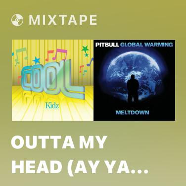 Mixtape Outta My Head (Ay Ya Ya) - Various Artists