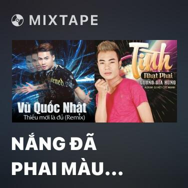 Mixtape Nắng Đã Phai Màu (DJ Zym & Harchi Remix) - Various Artists