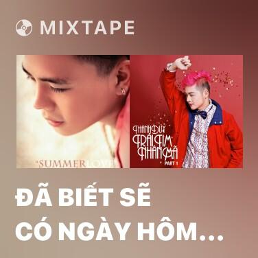 Mixtape Đã Biết Sẽ Có Ngày Hôm Qua - Various Artists