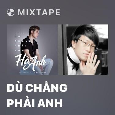Mixtape Dù Chẳng Phải Anh - Various Artists