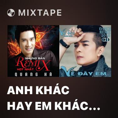 Mixtape Anh Khác Hay Em Khác (Remix) - Various Artists