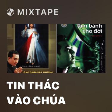 Mixtape Tin Thác Vào Chúa - Various Artists