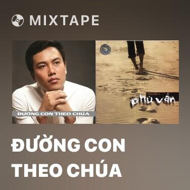 Mixtape Đường Con Theo Chúa - Various Artists
