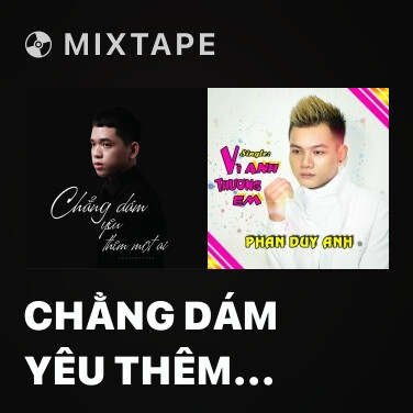 Mixtape Chẳng Dám Yêu Thêm Một Ai - Various Artists