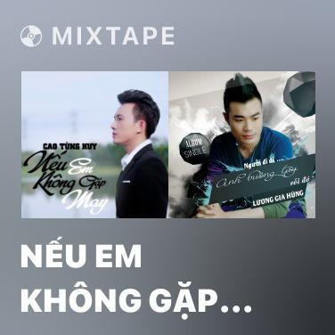 Mixtape Nếu Em Không Gặp May - Various Artists