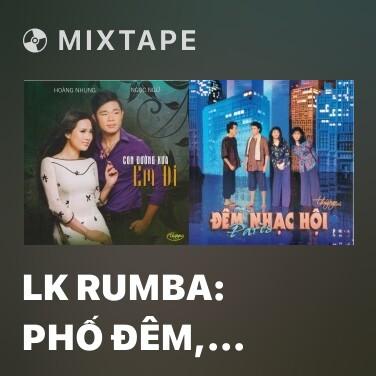 Mixtape LK Rumba: Phố Đêm, Nhật Ký Đời Tôi, Gõ Cửa Trái Tim, Căn Nhà Màu Tím, Vùng Lá Me Bay - Various Artists