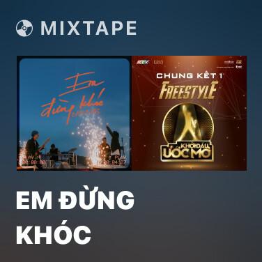 Mixtape Em Đừng Khóc - Various Artists