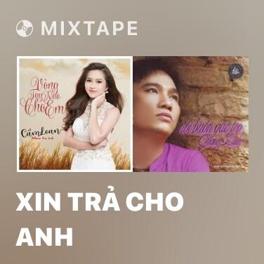 Mixtape Xin Trả Cho Anh - Various Artists