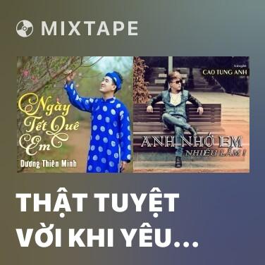 Mixtape Thật Tuyệt Vời Khi Yêu Em (Remix)