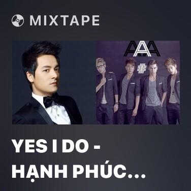 Mixtape Yes I Do - Hạnh Phúc Mãi Mãi - Various Artists