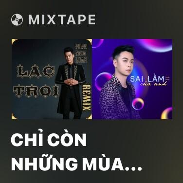 Mixtape Chỉ Còn Những Mùa Nhớ - Various Artists