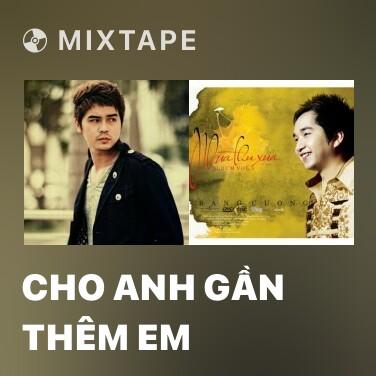 Mixtape Cho Anh Gần Thêm Em - Various Artists