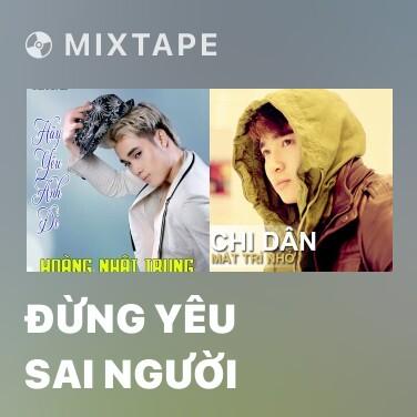 Mixtape Đừng Yêu Sai Người - Various Artists