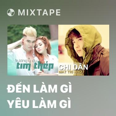 Mixtape Đến Làm Gì Yêu Làm Gì - Various Artists