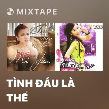 Mixtape Tình Đầu Là Thế - Various Artists
