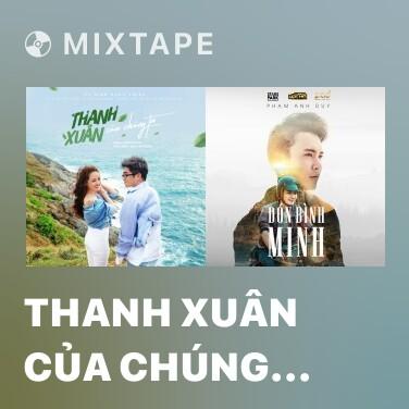 Mixtape Thanh Xuân Của Chúng Ta - Various Artists