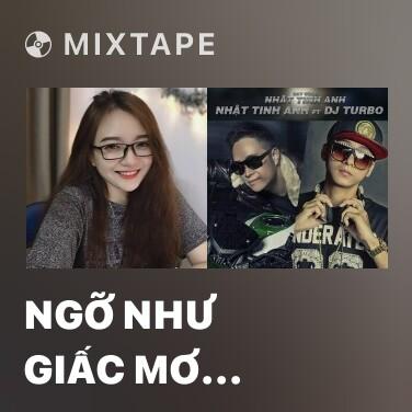 Mixtape Ngỡ Như Giấc Mơ (EDM Version) - Various Artists