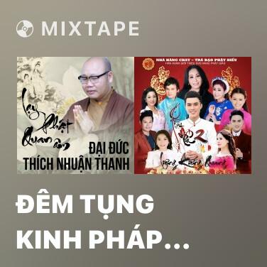 Mixtape Đêm Tụng Kinh Pháp Hoa - Various Artists