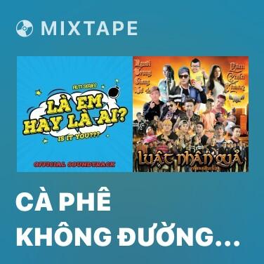 Mixtape Cà Phê Không Đường (Là Em Hay Là Ai OST) - Various Artists