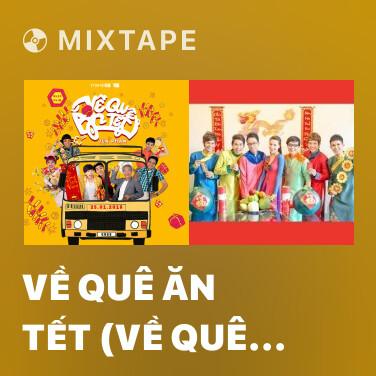 Mixtape Về Quê Ăn Tết (Về Quê Ăn Tết OST) - Various Artists