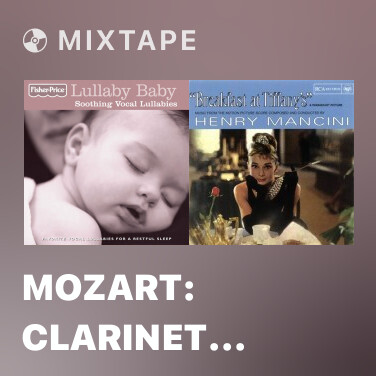 Mixtape Mozart: Clarinet Concerto In A Major, K622 (Adagio)