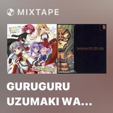 Mixtape Guruguru Uzumaki wa Dangerous -