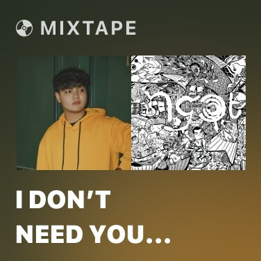 Mixtape I Don't Need You Anymore - Various Artists