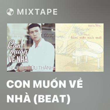 Mixtape Con Muốn Về Nhà (Beat) -