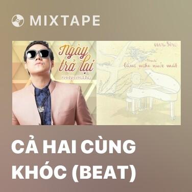 Mixtape Cả Hai Cùng Khóc (Beat) -