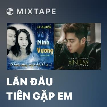 Mixtape Lần Đầu Tiên Gặp Em - Various Artists