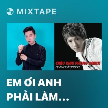 Mixtape Em Ơi Anh Phải Làm Sao - Various Artists
