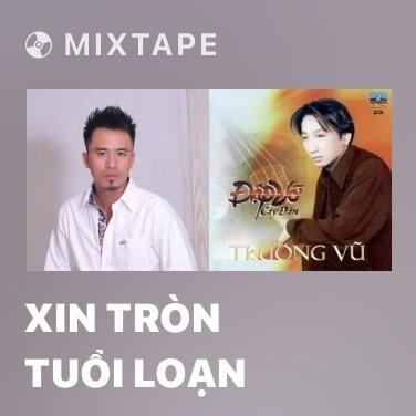 Mixtape Xin Tròn Tuổi Loạn - Various Artists