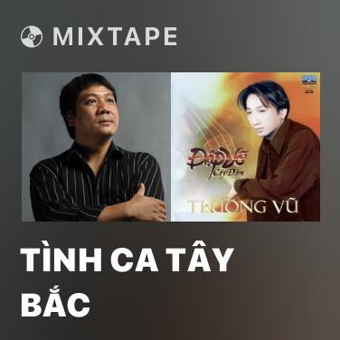 Mixtape Tình Ca Tây Bắc - Various Artists