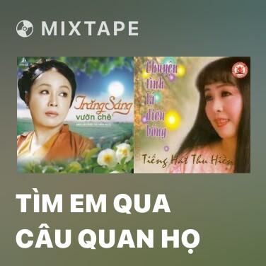 Mixtape Tìm Em Qua Câu Quan Họ - Various Artists