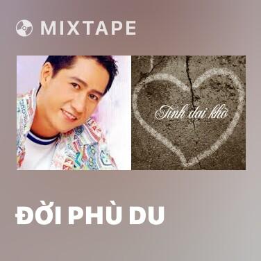 Mixtape Đời Phù Du - Various Artists