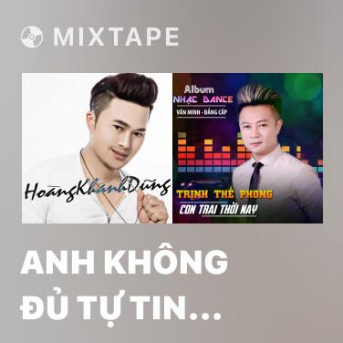 Mixtape Anh Không Đủ Tự Tin (Remix) - Various Artists