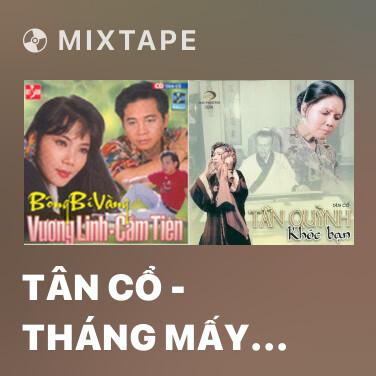 Mixtape Tân Cổ - Tháng Mấy Em Về - Various Artists