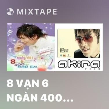 Mixtape 8 Vạn 6 Ngàn 400 Lần Nhớ Em - Various Artists