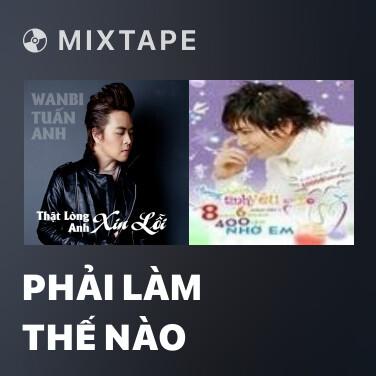 Mixtape Phải Làm Thế Nào - Various Artists