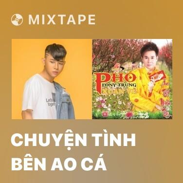 Mixtape Chuyện Tình Bên Ao Cá - Various Artists