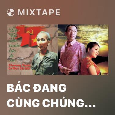 Mixtape Bác Đang Cùng Chúng Cháu Hành Quân - Various Artists