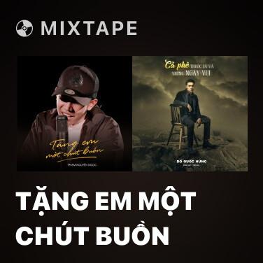 Mixtape Tặng Em Một Chút Buồn - Various Artists