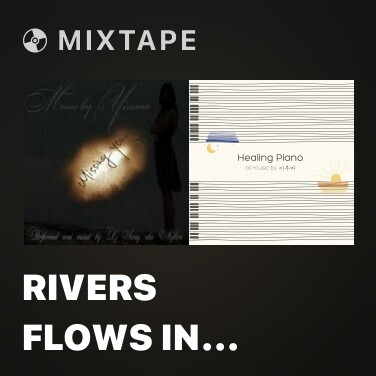 Mixtape Rivers Flows In You -
